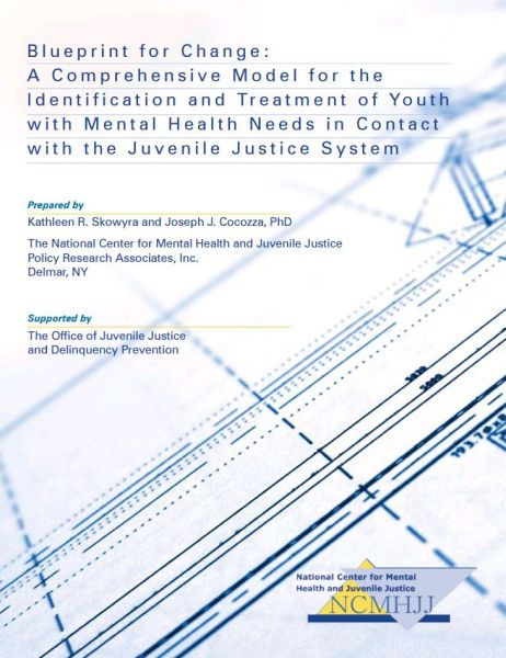 Blueprint for Change: A Comprehensive Model for the Identification and Treatment of Youth with Mental Health Needs in Contact with the Juvenile Justice System