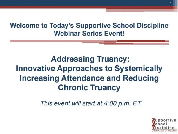 Addressing Truancy - Innovative Approaches to Systemically Increasing Attendance and Reducing Chronic Truancy Supportive School Discipline (SSD) Webinar Series